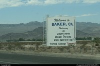 Baker : Baker is located in California. It is on highway 15. heading est las vegas, heading north death valley, heading west Los Angeles. It is own the tallest thermometer in the world. Really ?